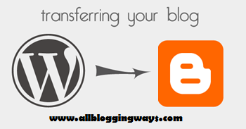 How to transfer your website from WordPress to blogger: easy way